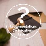 Réglementations, certifications ou labels ?