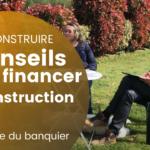 6 conseils pour financer sa construction
